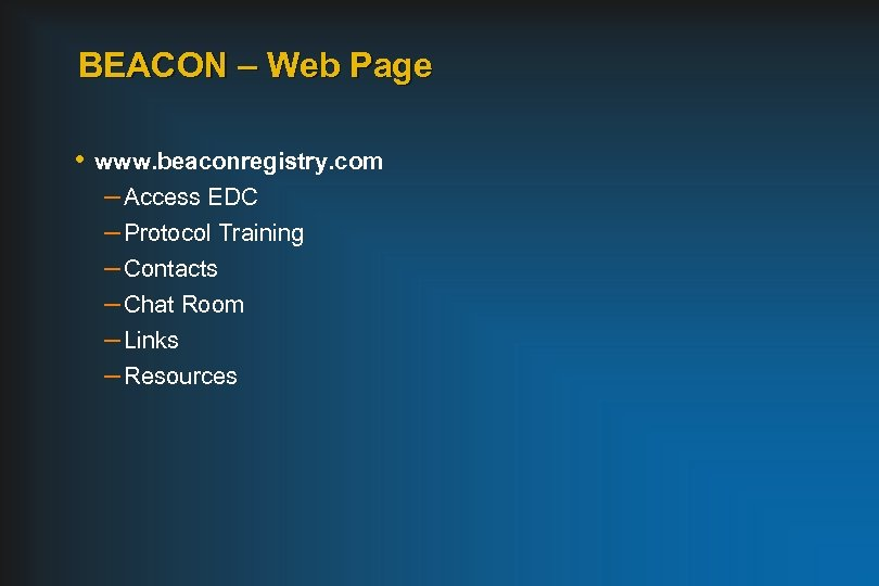 BEACON – Web Page • www. beaconregistry. com – Access EDC – Protocol Training
