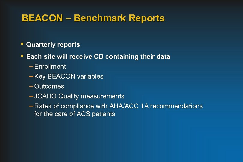 BEACON – Benchmark Reports • Quarterly reports • Each site will receive CD containing