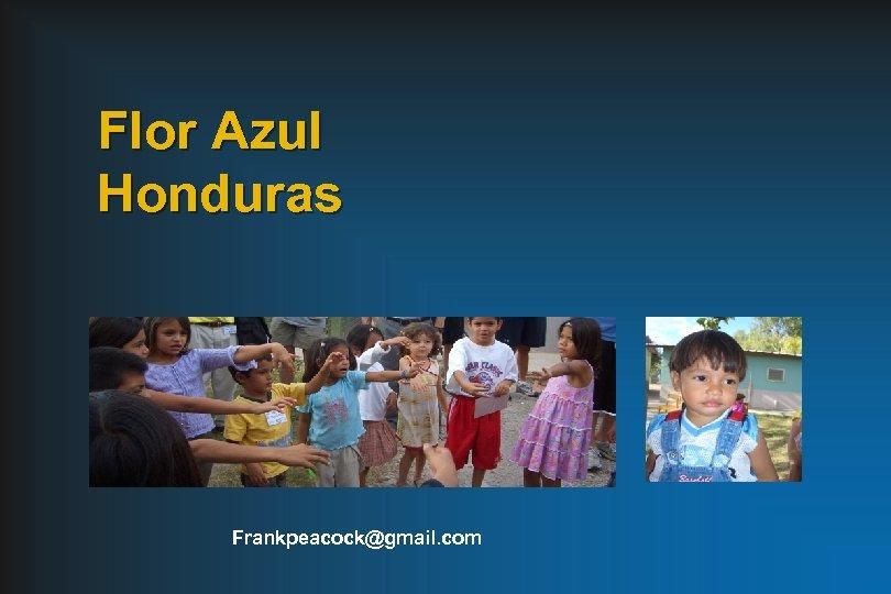 Flor Azul Honduras Frankpeacock@gmail. com
