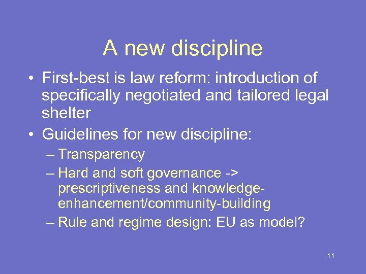 A new discipline • First-best is law reform: introduction of specifically negotiated and tailored