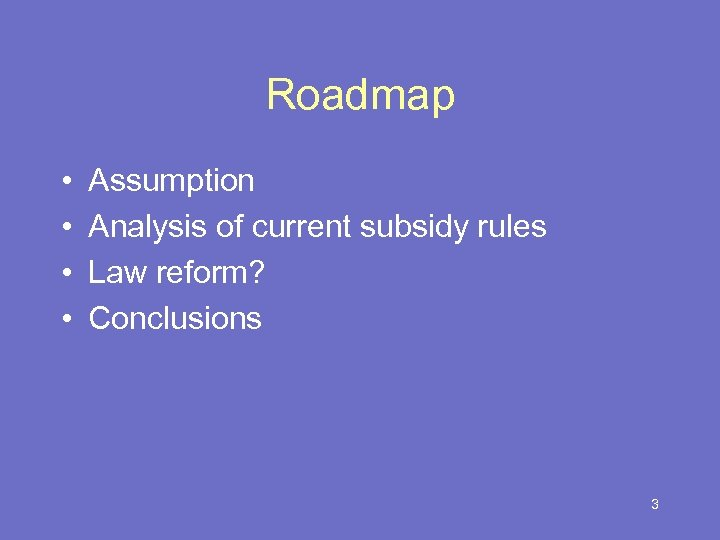 Roadmap • • Assumption Analysis of current subsidy rules Law reform? Conclusions 3