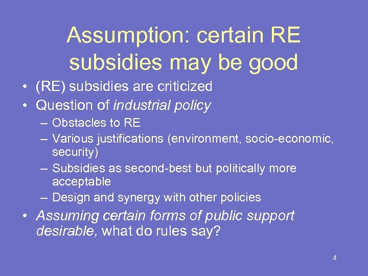 Assumption: certain RE subsidies may be good • (RE) subsidies are criticized • Question