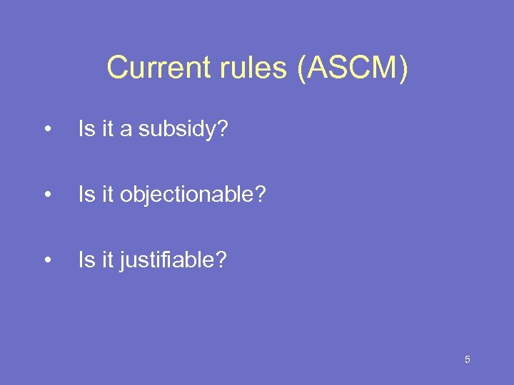Current rules (ASCM) • Is it a subsidy? • Is it objectionable? • Is