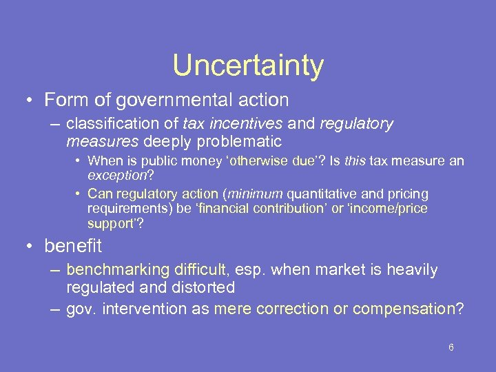 Uncertainty • Form of governmental action – classification of tax incentives and regulatory measures