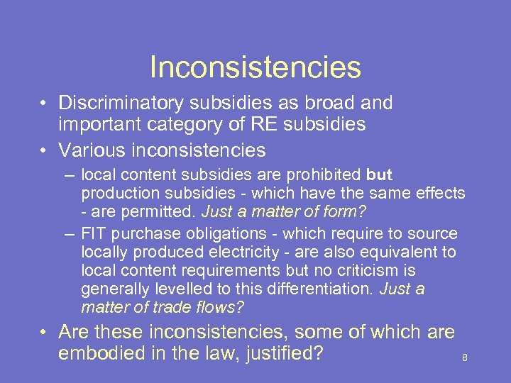 Inconsistencies • Discriminatory subsidies as broad and important category of RE subsidies • Various