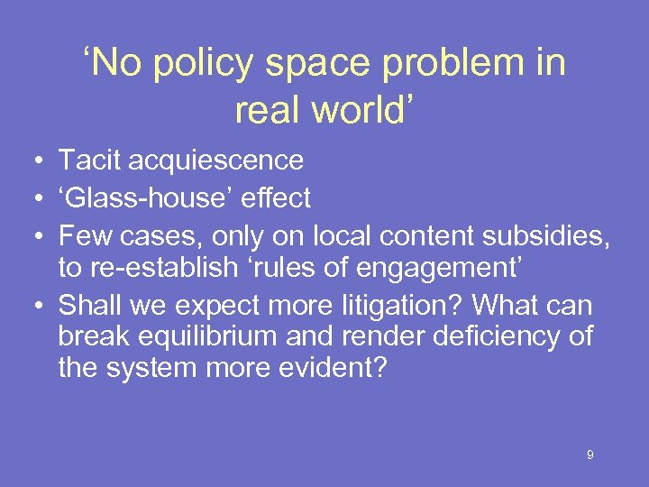 'No policy space problem in real world' • Tacit acquiescence • 'Glass-house' effect •