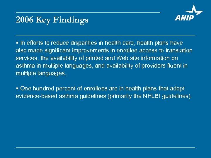2006 Key Findings § In efforts to reduce disparities in health care, health plans