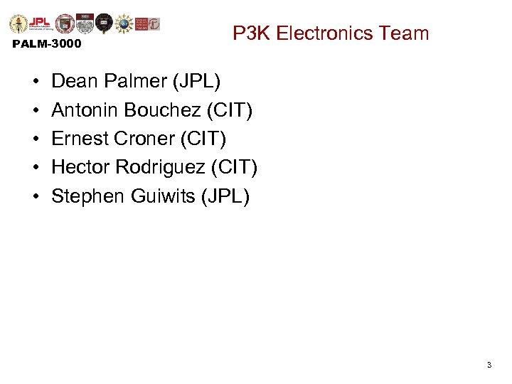 PALM-3000 • • • P 3 K Electronics Team Dean Palmer (JPL) Antonin Bouchez