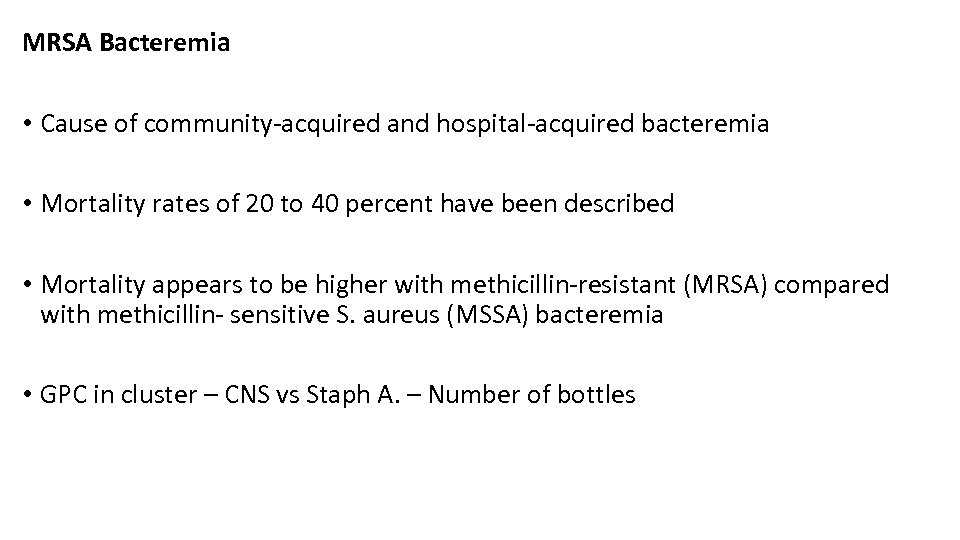 MRSA Bacteremia • Cause of community-acquired and hospital-acquired bacteremia • Mortality rates of 20