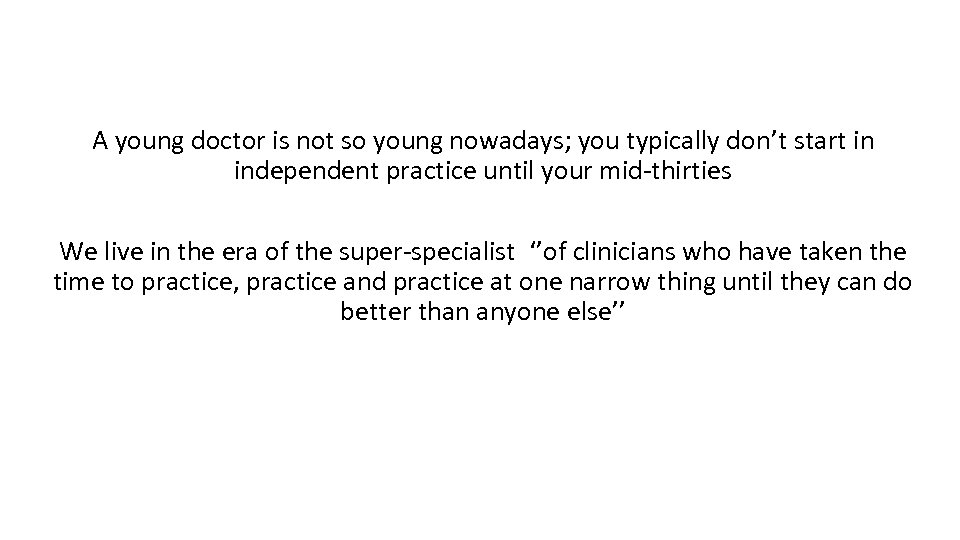 A young doctor is not so young nowadays; you typically don't start in independent