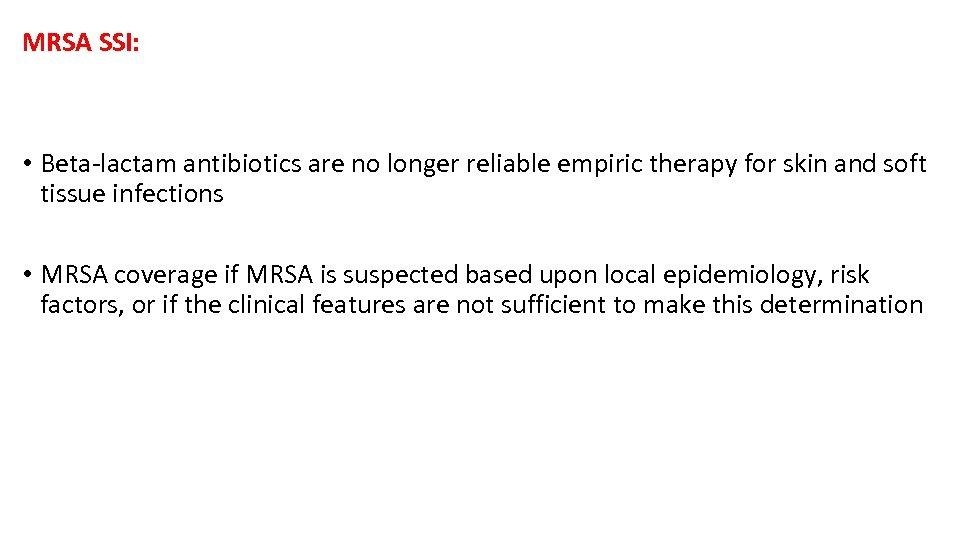 MRSA SSI: • Beta-lactam antibiotics are no longer reliable empiric therapy for skin and