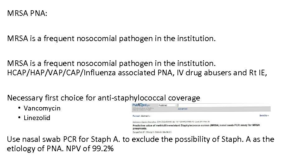 MRSA PNA: MRSA is a frequent nosocomial pathogen in the institution. HCAP/HAP/VAP/CAP/Influenza associated PNA,