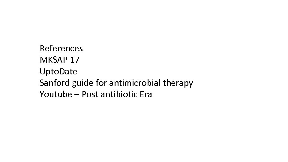 References MKSAP 17 Upto. Date Sanford guide for antimicrobial therapy Youtube – Post antibiotic