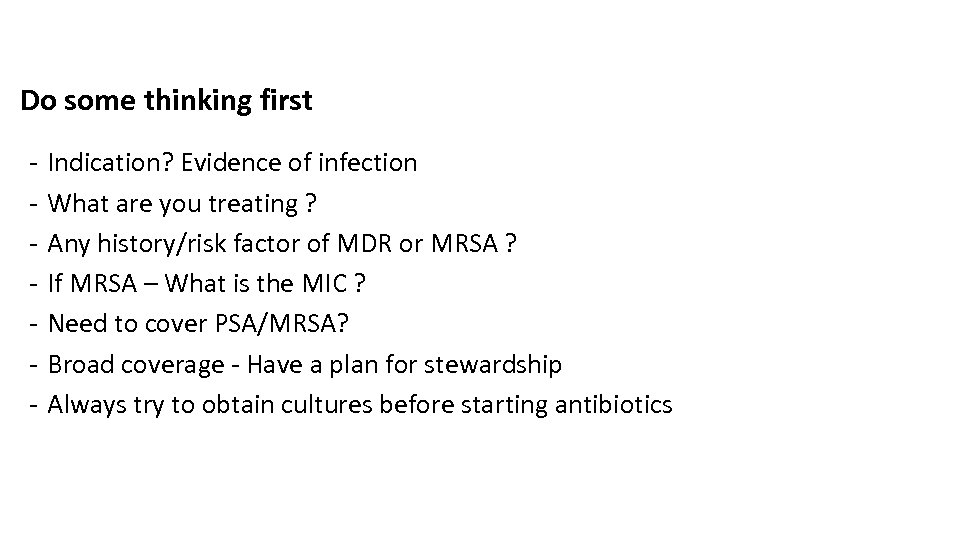 Do some thinking first - Indication? Evidence of infection What are you treating ?