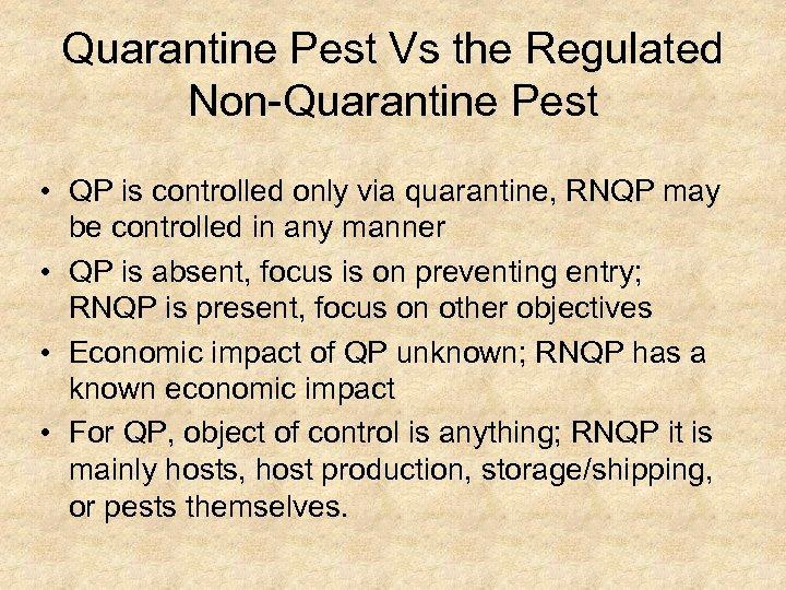 Quarantine Pest Vs the Regulated Non-Quarantine Pest • QP is controlled only via quarantine,