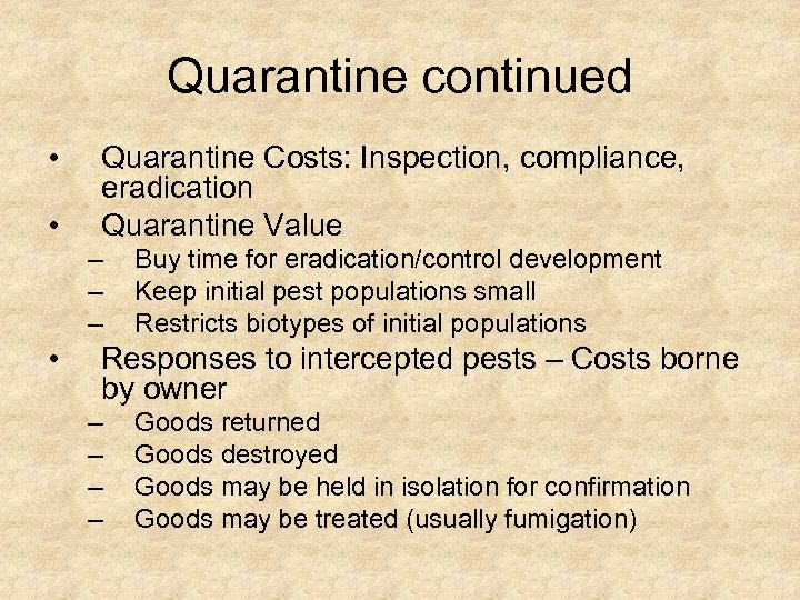 Quarantine continued • • Quarantine Costs: Inspection, compliance, eradication Quarantine Value – – –