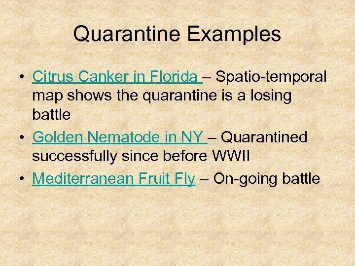 Quarantine Examples • Citrus Canker in Florida – Spatio-temporal map shows the quarantine is