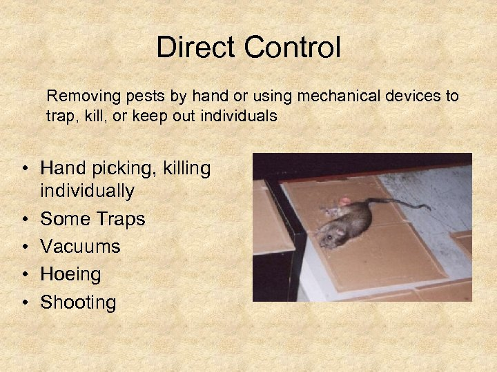 Direct Control Removing pests by hand or using mechanical devices to trap, kill, or