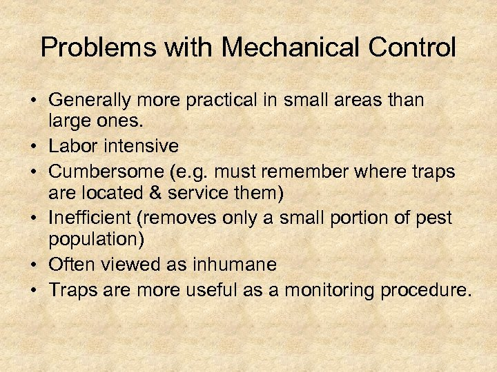 Problems with Mechanical Control • Generally more practical in small areas than large ones.