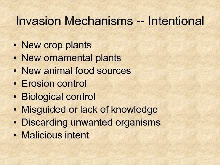 Invasion Mechanisms -- Intentional • • New crop plants New ornamental plants New animal