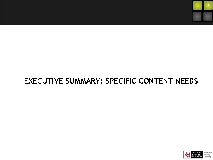 18 EXECUTIVE SUMMARY: SPECIFIC CONTENT NEEDS
