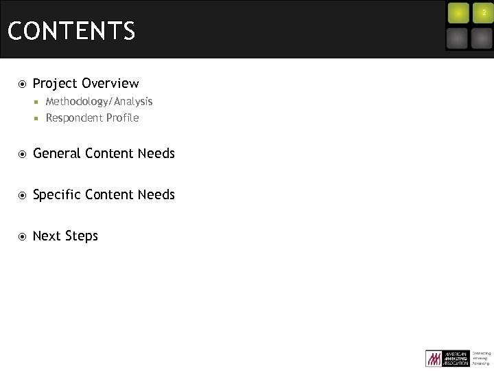 CONTENTS Project Overview ¡ Methodology/Analysis ¡ Respondent Profile General Content Needs Specific Content Needs