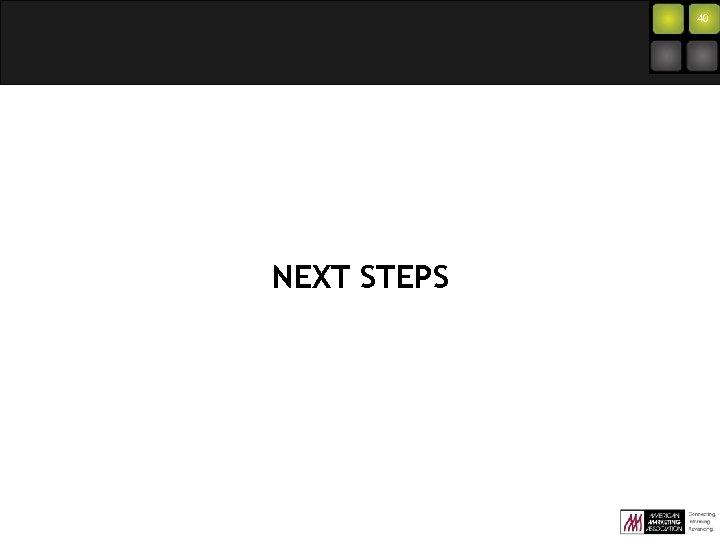 40 NEXT STEPS