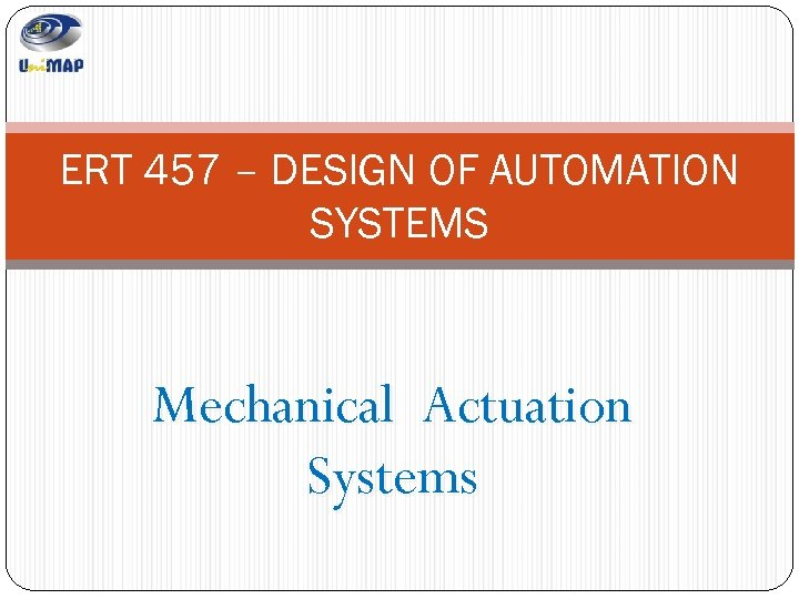 ERT 457 – DESIGN OF AUTOMATION SYSTEMS Mechanical Actuation Systems