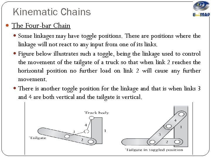 Kinematic Chains The Four-bar Chain Some linkages may have toggle positions. These are positions