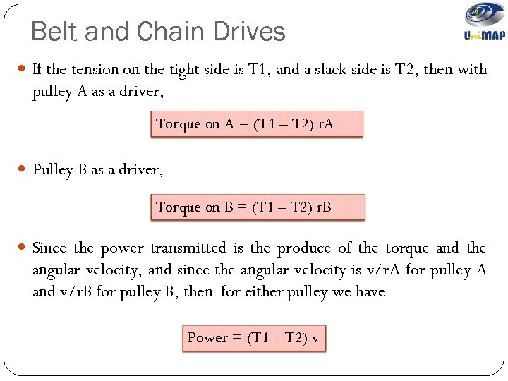 Belt and Chain Drives If the tension on the tight side is T 1,