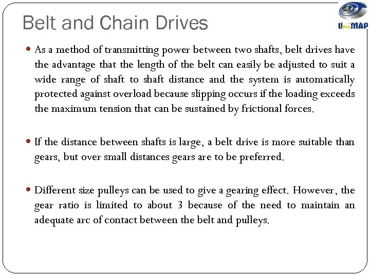 Belt and Chain Drives As a method of transmitting power between two shafts, belt