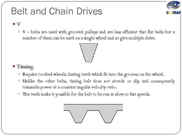 Belt and Chain Drives V V – belts are used with grooved pulleys and
