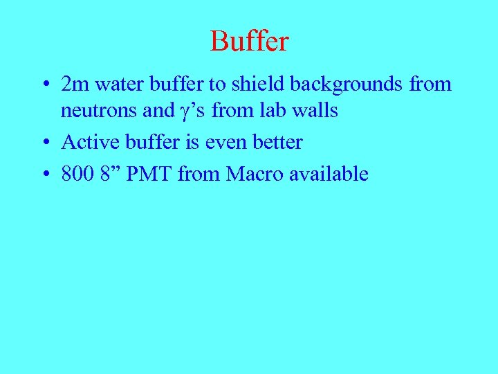 Buffer • 2 m water buffer to shield backgrounds from neutrons and g's from