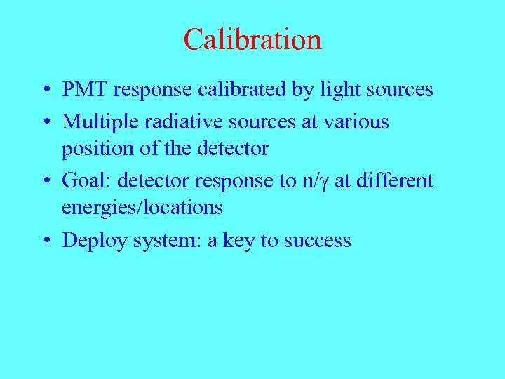 Calibration • PMT response calibrated by light sources • Multiple radiative sources at various