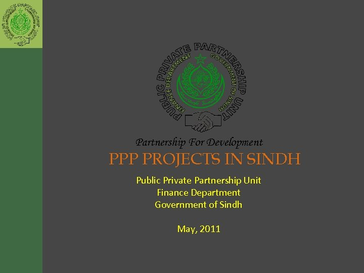 Partnership For Development PPP PROJECTS IN SINDH Public Private Partnership Unit Finance Department Government