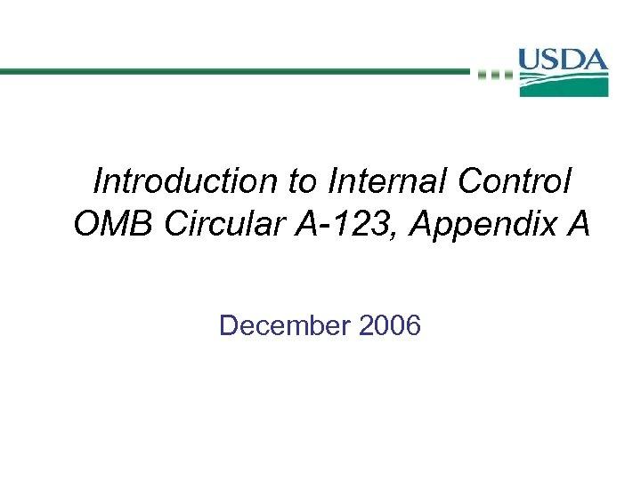 Introduction to Internal Control OMB Circular A-123, Appendix A December 2006