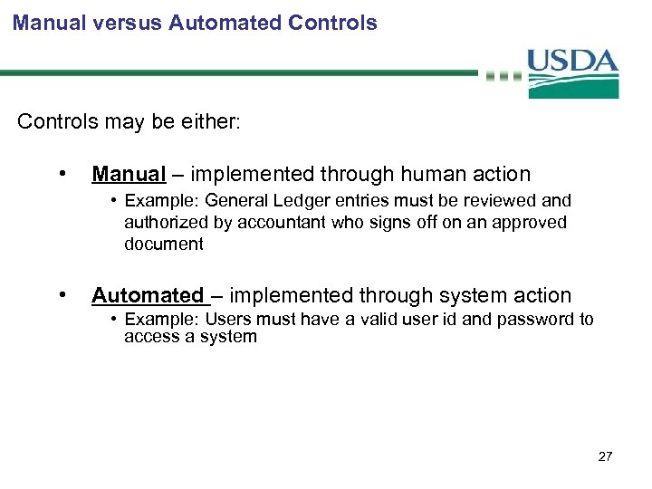 Manual versus Automated Controls may be either: • Manual – implemented through human action