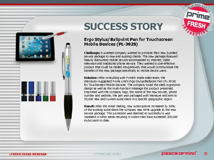 SUCCESS STORY Ergo Stylus/Ballpoint Pen for Touchscreen Mobile Devices (PL-3928) Challenge: A wireless company