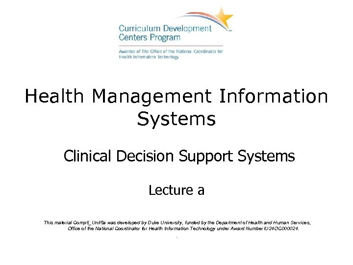 Health Management Information Systems Clinical Decision Support Systems Lecture a This material Comp 6_Unit