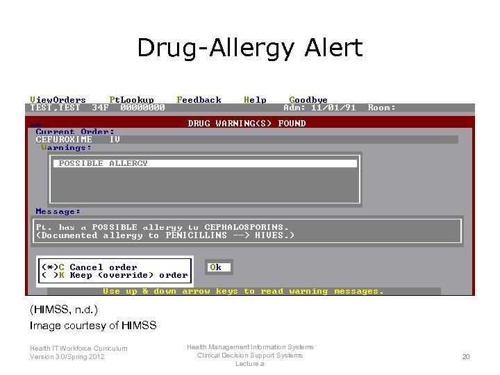 Drug-Allergy Alert (HIMSS, n. d. ) Image courtesy of HIMSS Health IT Workforce Curriculum