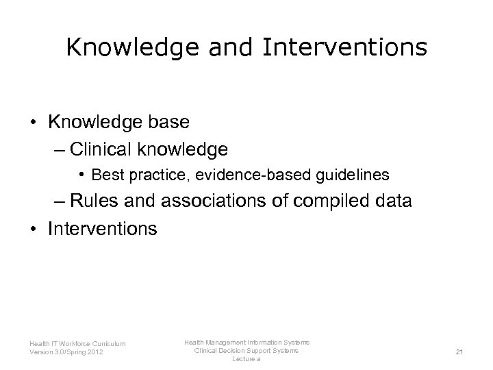 Knowledge and Interventions • Knowledge base – Clinical knowledge • Best practice, evidence-based guidelines