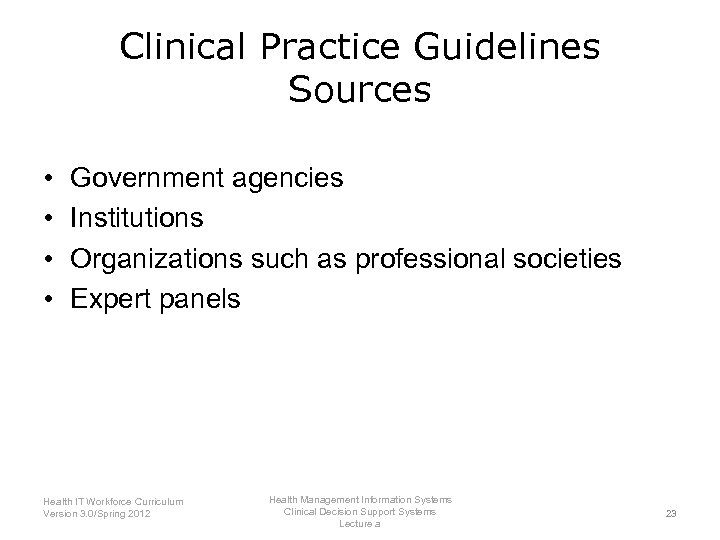 Clinical Practice Guidelines Sources • • Government agencies Institutions Organizations such as professional societies