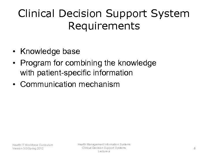 Clinical Decision Support System Requirements • Knowledge base • Program for combining the knowledge