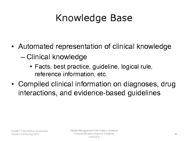 Knowledge Base • Automated representation of clinical knowledge – Clinical knowledge • Facts, best
