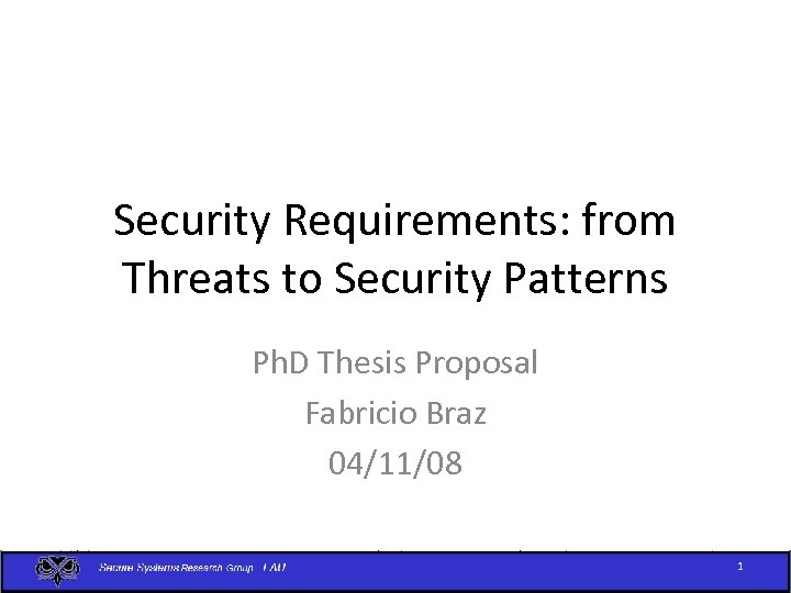 Security Requirements: from Threats to Security Patterns Ph. D Thesis Proposal Fabricio Braz 04/11/08