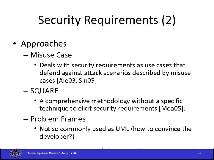 Security Requirements (2) • Approaches – Misuse Case • Deals with security requirements as