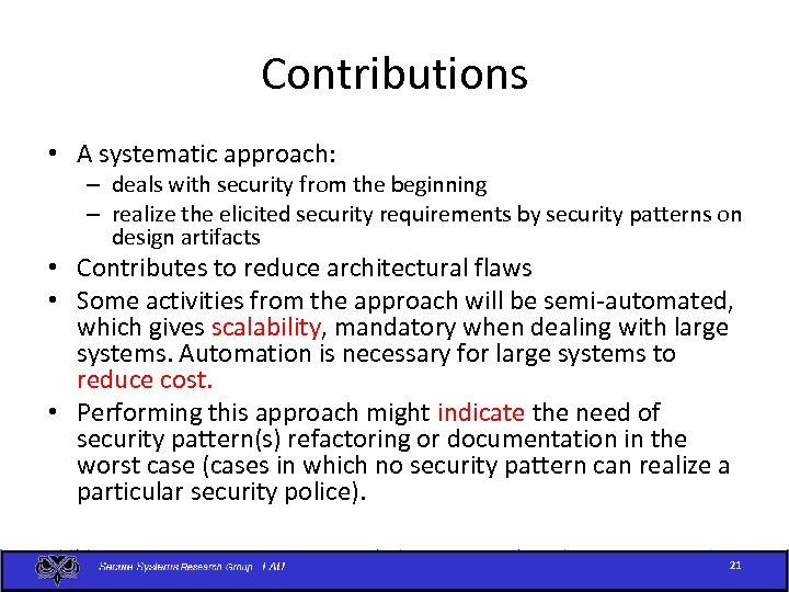 Contributions • A systematic approach: – deals with security from the beginning – realize