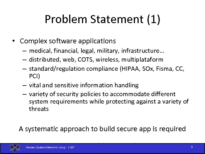 Problem Statement (1) • Complex software applications – medical, financial, legal, military, infrastructure… –