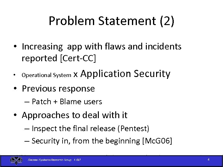 Problem Statement (2) • Increasing app with flaws and incidents reported [Cert-CC] x Application