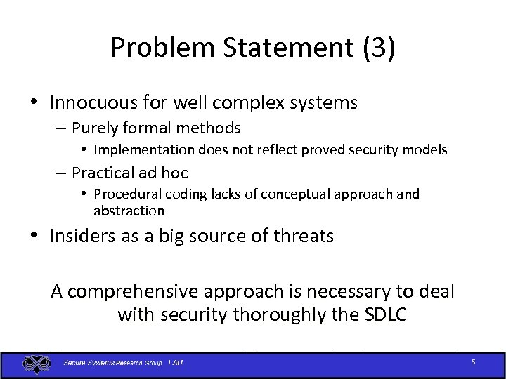 Problem Statement (3) • Innocuous for well complex systems – Purely formal methods •